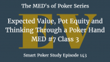 Expected Value, Pot Equity and REDI | MED #7 Class 3 | Poker Podcast #143