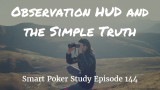 Observation HUD and the Simple Truth | Poker Podcast #144
