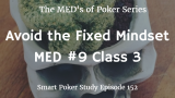 Avoid the Fixed Mindset | MED #9 Class 3 | Poker Podcast #152