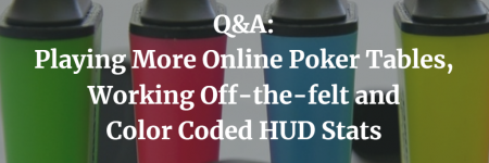 Q&A: Playing More Online Poker Tables, Working Off-the-felt and Color Coded HUD Stats | Episode 164
