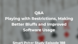 Q&A: Playing with Restrictions, Making Better Bluffs and Improved Software Usage | Episode 188