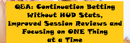 Q&A: Continuation Betting Without HUD Stats, Improved Session Reviews and Focusing on ONE Thing at a Time | Podcast #201