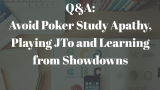 Q&A: Poker Study Apathy, Playing JTo and Learning from Showdowns #206