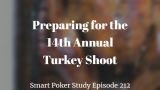 MTT Preparation: the 14th Annual Turkey Shoot | Poker Podcast #212