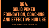 Q&A: Solid Foundation, Poker Coaching and Effective HUD Use | #218