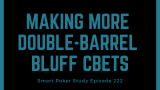 Making More Double-barrel Bluff Cbets | #222