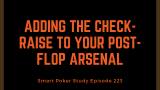 Adding the Check-raise to Your Post-flop Arsenal | #223