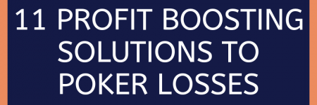 11 Profit Boosting Solutions to Poker Losses   Episodes #240 and #358