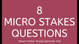 8 Micro Stakes Poker Questions | Q&A Podcast #246