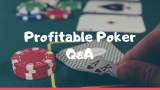Profitable Poker Questions and Answers from the Poker Forge
