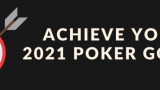 3 Steps for Achieving Your 2021 Poker Goals