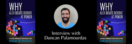 Interview with Duncan Palamourdas of 'Why Alex Beats Bobbie At Poker'