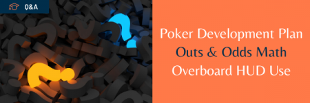 Poker Development Plan, Outs & Odds Practice, Overboard HUD Use | Q&A