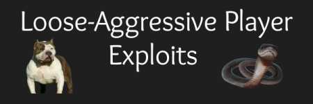 Exploiting Loose-Aggressive Poker Players