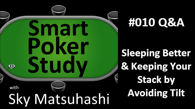 Tilt & Bad Sleep | Q&A | Smart Poker Study Podcast #10