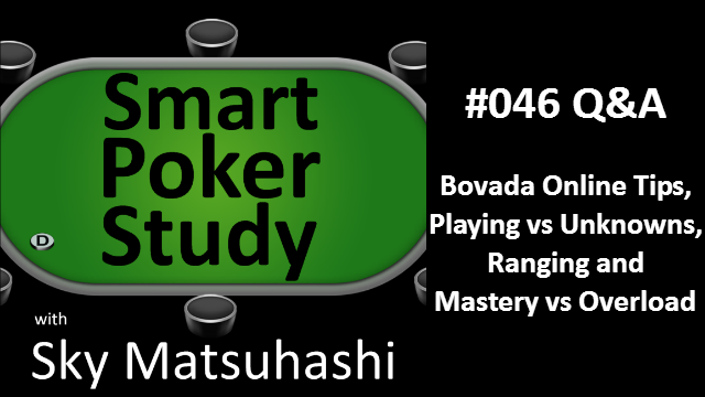 Bovada, Playing vs Unknowns, Ranging and Mastery vs Overload | Q&A | #46