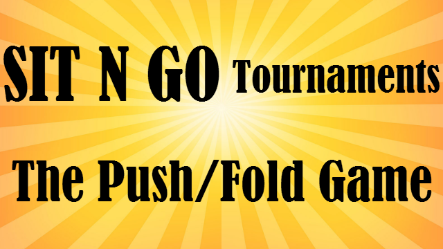 The Push/Fold Game in Sit N Go's