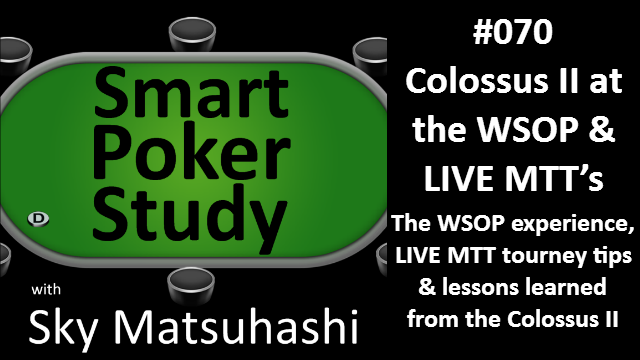 Colossus II at the WSOP and LIVE MTT's | Podcast #070