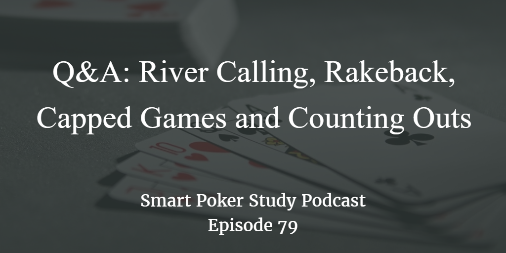 River Calling, Rakeback, Capped Games and Counting Outs | Q&A | #79