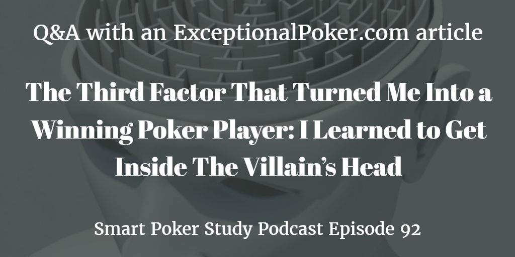 Exceptional Poker Article | Getting Inside the Villain's Head with Q&A