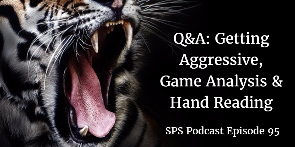 Getting Aggressive, Poker Game Analysis & Hand Reading | Q&A | Podcast #095