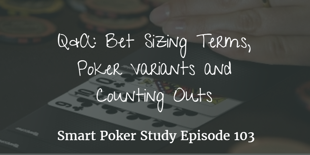 Bet Sizing Terms, Poker Variants and Counting Outs  | Q&A | Podcast #103