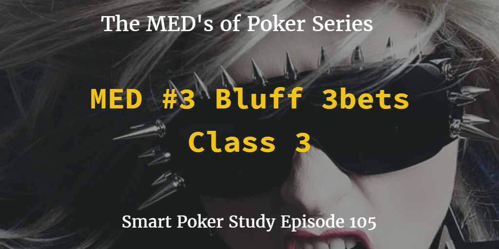 Bluff 3bets | MED #3 Class 3 | Poker Podcast #107
