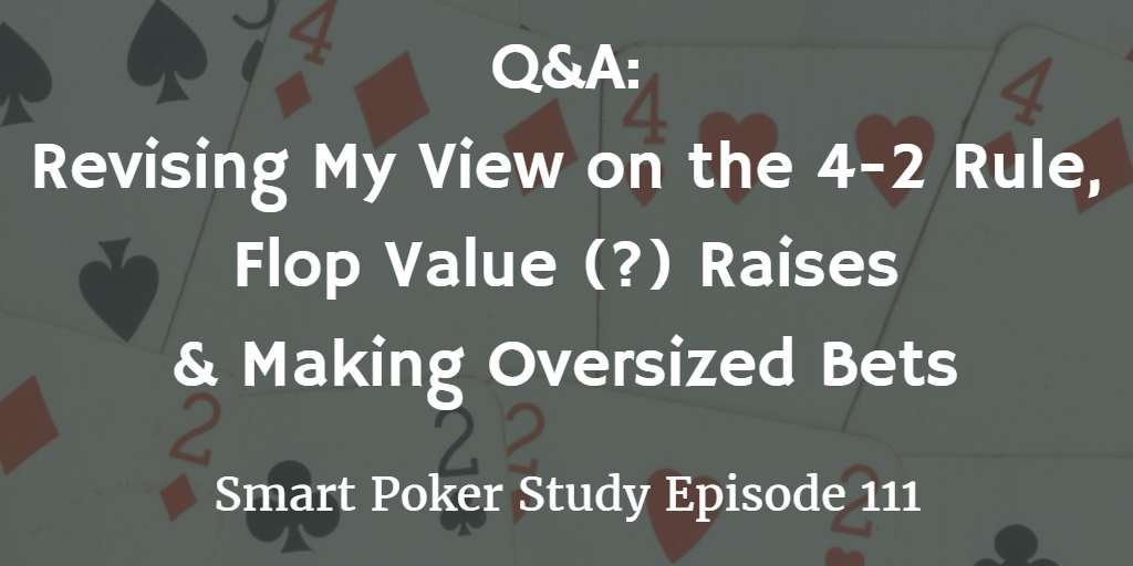 Revised 4-2 Rule, Flop Value Raises and Oversized Bets  | Q&A Podcast #111