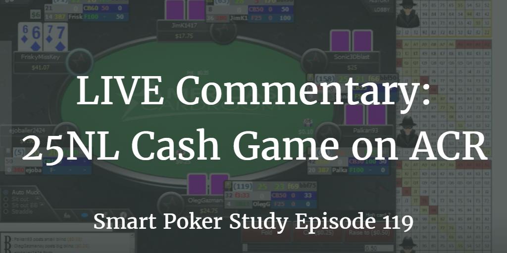 25NL Cash Game Poker Commentary | Podcast #119