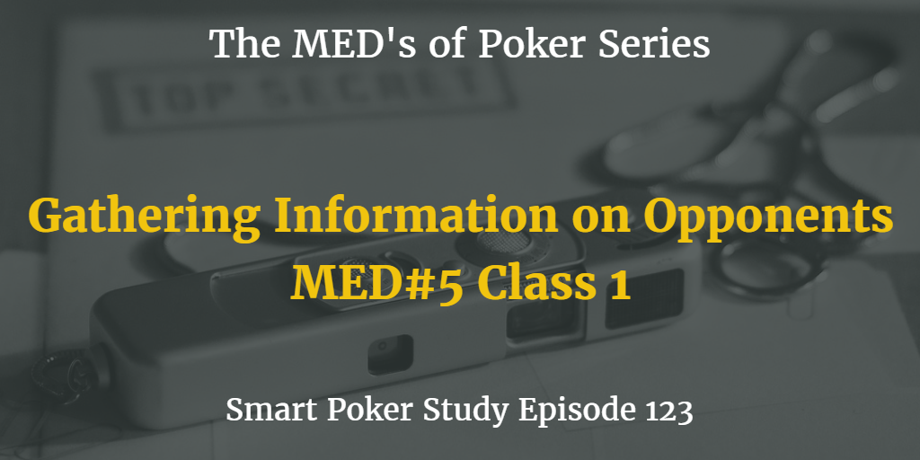 Gathering Information On Opponents | MED #5 Class 1 | Poker Podcast #123