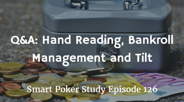 Q&A: Hand Reading, Bankroll Management and Tilt | Episode 126