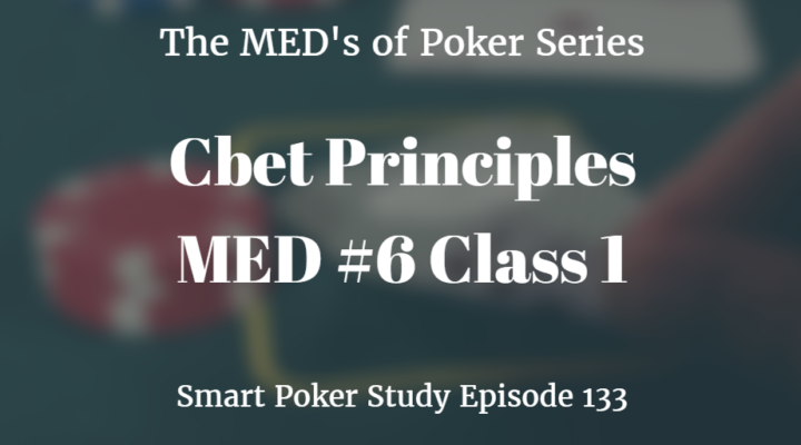 Cbet Principles | MED #6 Class 1 | Poker Podcast #133