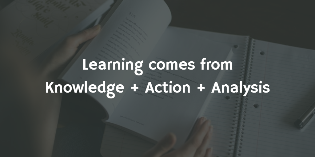 Learning = Knowledge + Action + Analysis