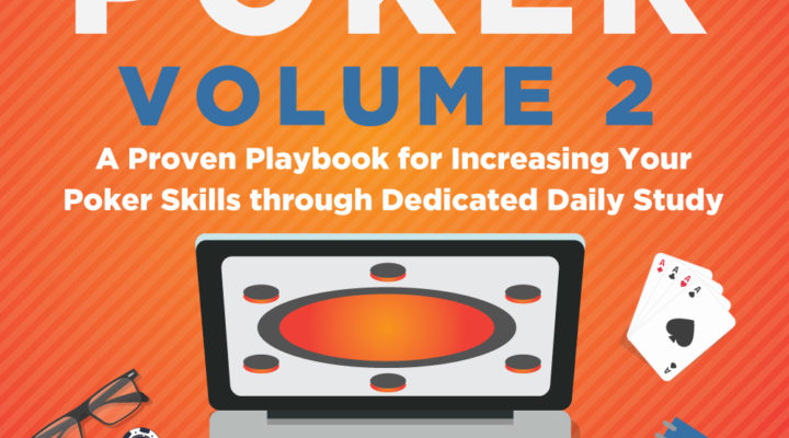 A Proven Playbook For Increasing Your Poker Skills Through Dedicated Daily Study How to Study Poker Volume 2