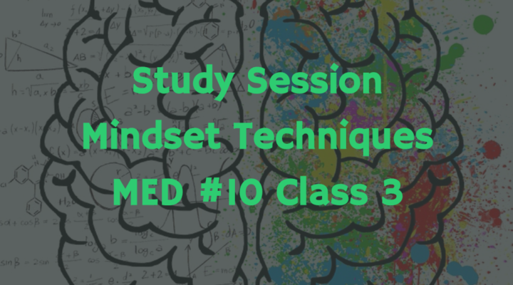 Study Session Mindset Techniques | MED #10 Class 3 | Podcast #166