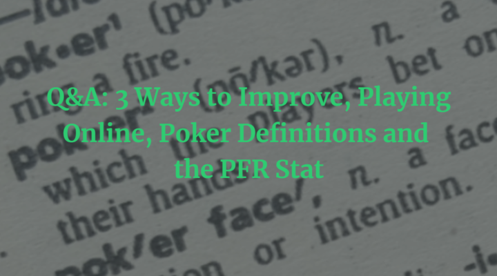 Q&A: 3 Ways to Improve, Playing Online, Poker Definitions and the PFR Stat | Episode 167