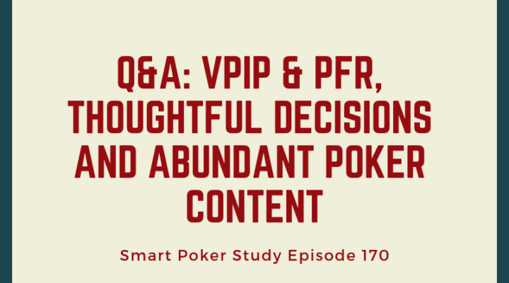 Q&A: VPIP & PFR, Thoughtful Decisions and Abundant Poker Content | Episode 170