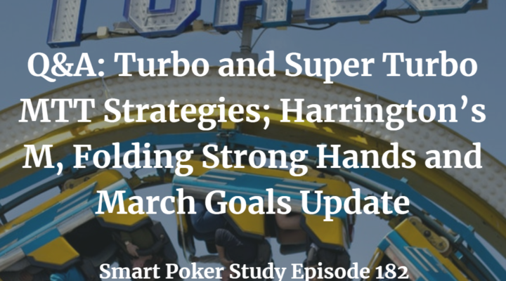 Q&A: Turbo MTT Strategies; Harrington's M, Folding Strong Hands and March Goals | Episode 182