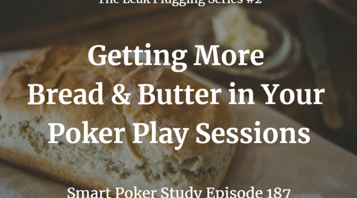 Getting More Bread & Butter in Your Poker Play Sessions | Podcast #187