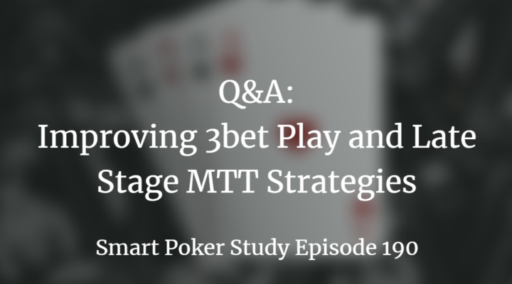 Q&A: Improving 3bet Play and Late Stage MTT Strategies | Episode 190