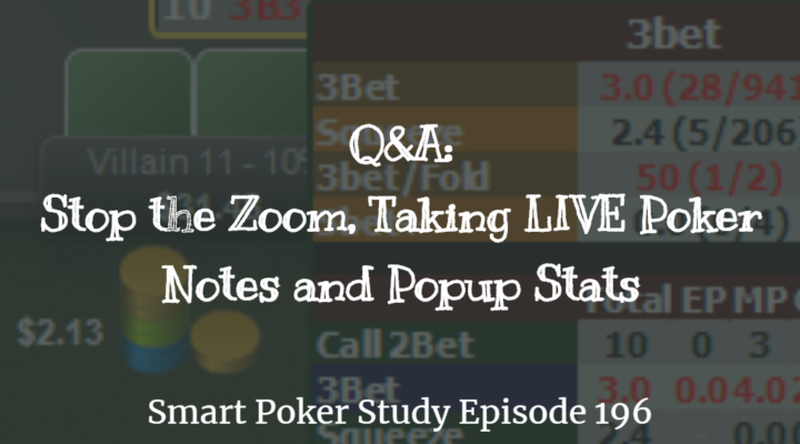 Q&A: Stop the Zoom, Taking LIVE Poker Notes and Popup Stats | Episode 196