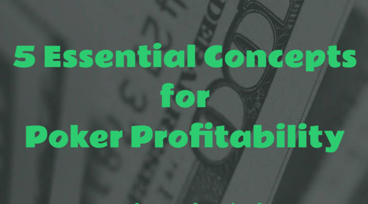 5 Essential Concepts for Poker Profitability | Episode #207