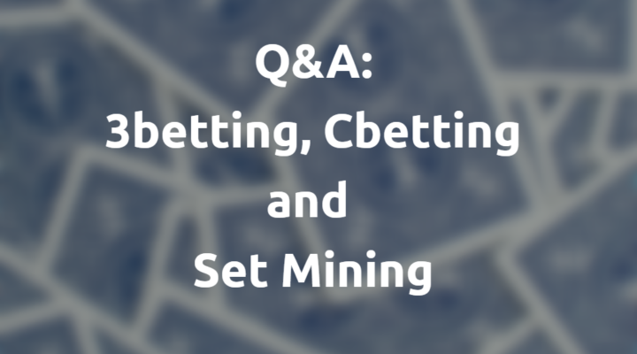 Q&A: 3betting, Cbetting and Set Mining #209