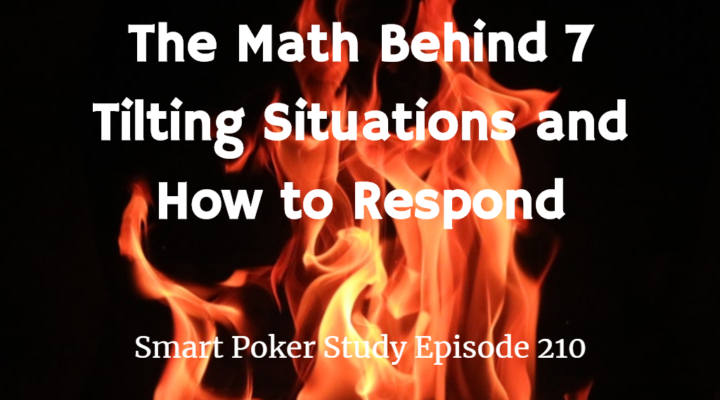 The Math Behind 7 Tilting Situations and How to Respond | Poker Podcast #210