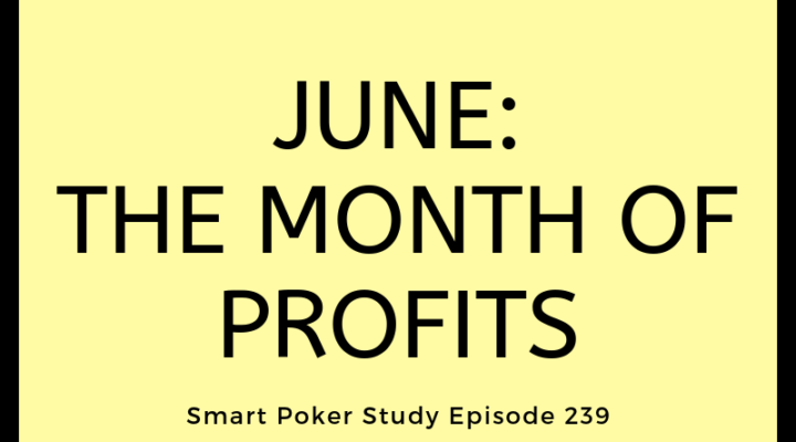 June: The Month of Poker Profits | Episode #239