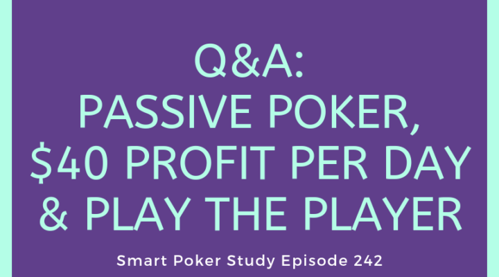 Passive Poker, $40 Profit per Day and Play the Player   Q&A #242