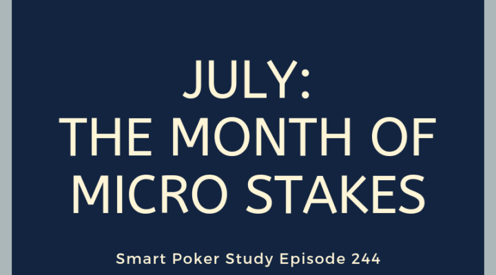 July: The Month of Micro Stakes Poker | Episode #244