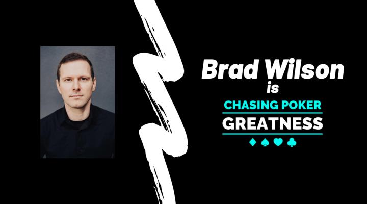 Brad Wilson is Chasing Poker Greatness