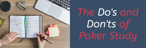 The 7 Do's and Don'ts of Studying Poker
