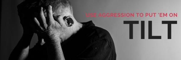 Use Well-placed Aggression to Put the Regs on Tilt